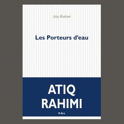 """Atiq Rahimi, """"Les Porteurs d'eau"""", Ed. POL"""