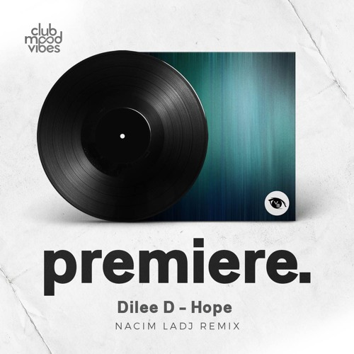 PREMIERE: Dilee D - Hope (Nacim Ladj Remix) [Vision 3 Records]