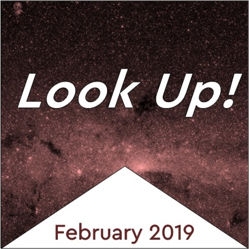 Look Up! February 2019