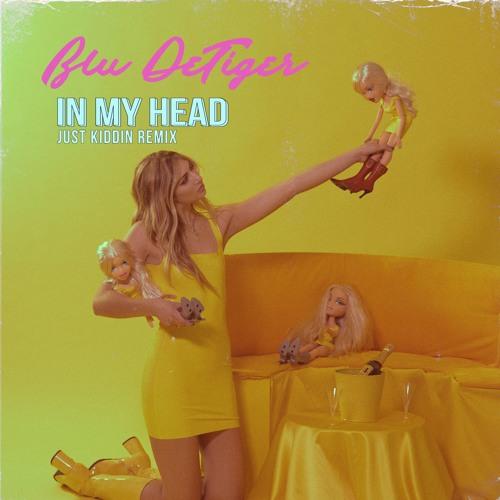 Blu DeTiger - In My Head (Just Kiddin Remix)