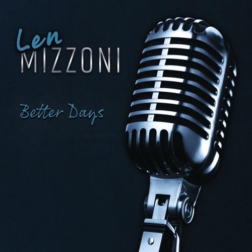 Len Mizzoni : Better Days