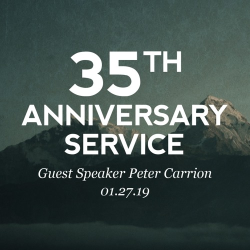 01.27.19 - 35th Anniversary Service - Guest Speaker Peter Carrion