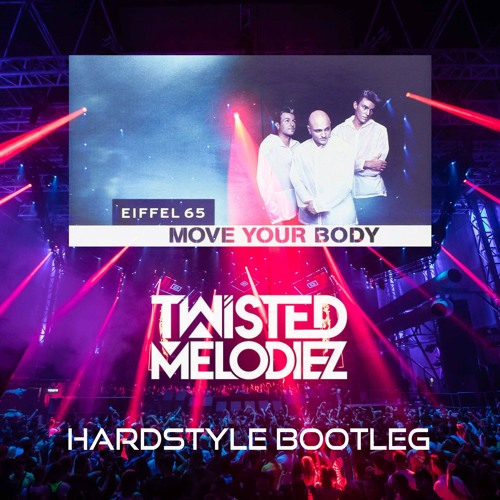 Eiffel 65 - Move Your Body (Twisted Melodiez Hardstyle