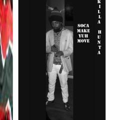 SOCA  MAKE YUH MOVE- KILLA HUNTA