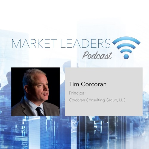 """Market Leaders Podcast Ep. 40:"""" Reverse-Engineering Your Strategic Plan"""" with Tim Corcoran"""