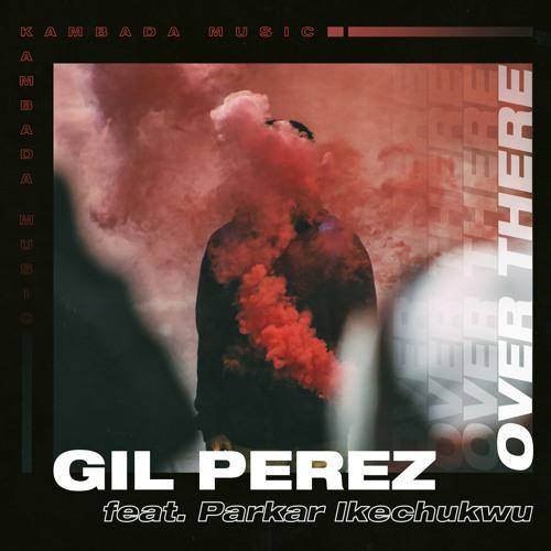 Gil Perez & Mewttu - Over There (feat. Parkar Ikechukwu)