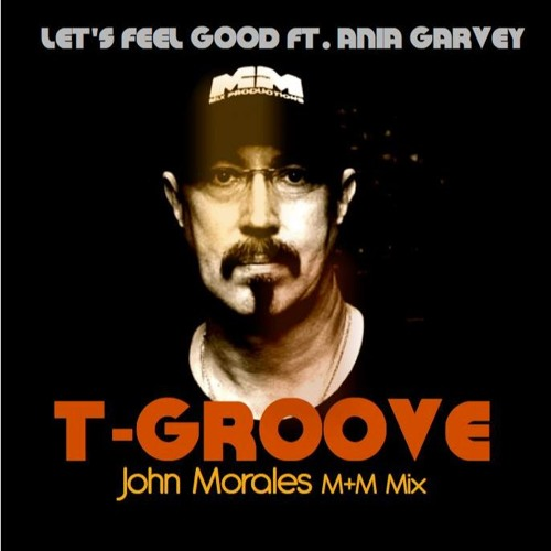 T-Groove feat. Ania Garvey - Let's Feel Good John Morales M+M Main Mix (Out on 26th Feb 2019)