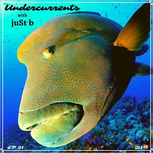 DI.FM presents: Undercurrents w/ juSt b ~ EP21 <Jan 18 '19>