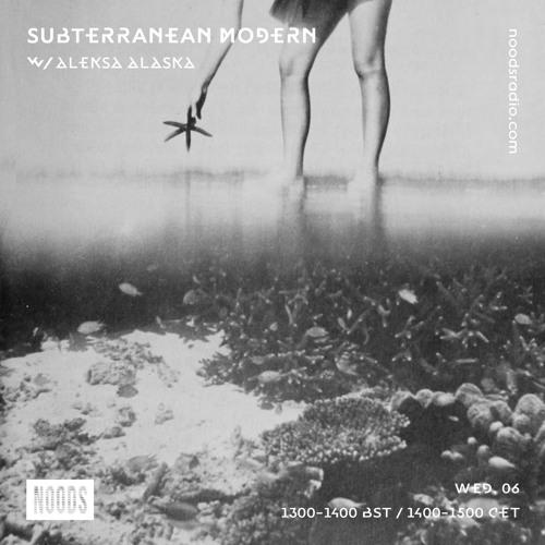 Subterranean Modern 'Exotique Special' w/ Aleksa Alaska ─ Noods Radio (06.02.19)