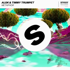 Alok & Timmy Trumpet - Metaphor [OUT NOW]