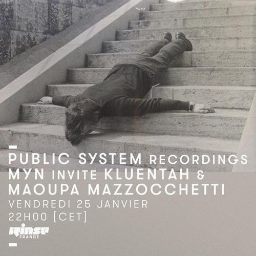PUBLIC SYSTEM RECORDINGS - MYN invite KLUENTAH & MAOUPA MAZZOCCHETTI | RINSE FRANCE - JANUARY 2019