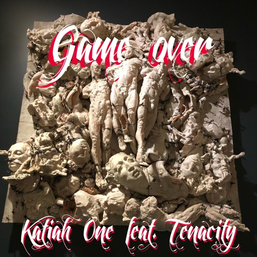 Game Over (feat. Tenacity) Prd: Katiah One