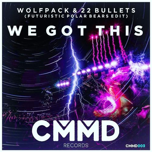 Wolfpack & 22 Bullets - We Got This (Futuristic Polar Bears Edit)