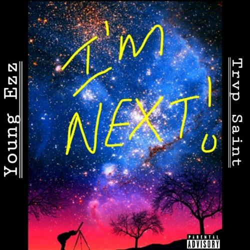 I'm Next(ft Young Ezz & Trvp Saint)