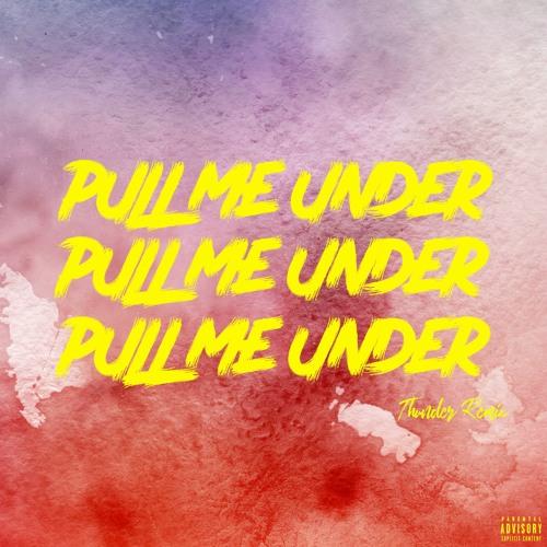 Pull Me Under (Thunder Remix)