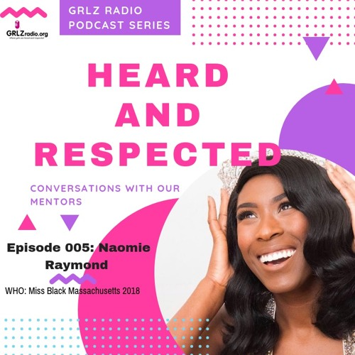 Heard and Respected with Naomie Raymond