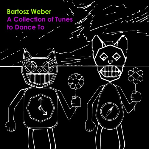BartoszWeber - A collection of tunes to dance to