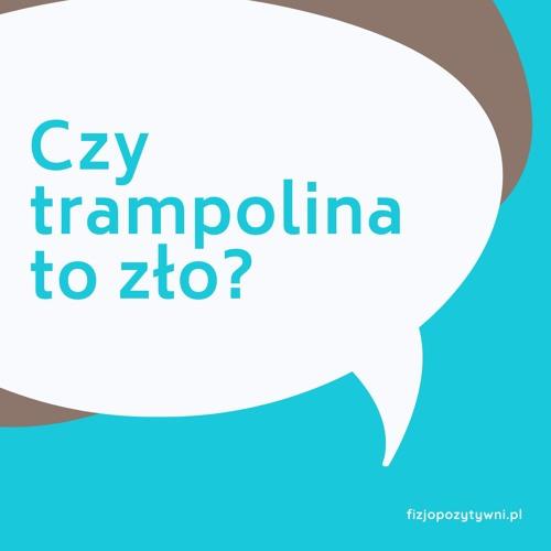 Czy trampolina to zło? podcast o fizjoterapii