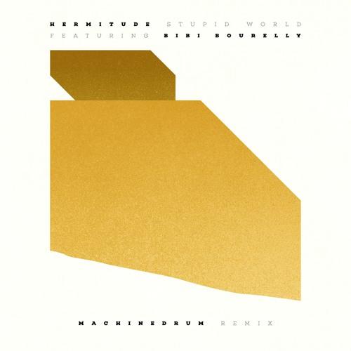 Hermitude - Stupid World (Machinedrum Remix)