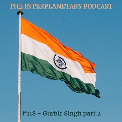 #118 - Gurbir Singh - Indian Space Part 2