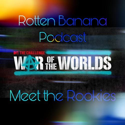 Rotten Banana Podcast: Meet the Rookies (War of the Worlds)