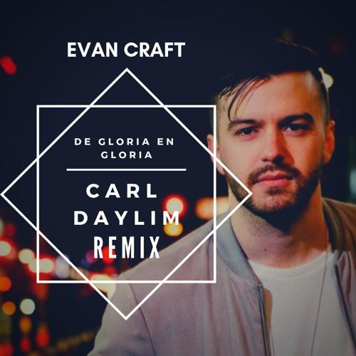 Evan Craft - De Gloria En Gloria (Carl Daylim Remix) PREVIEW
