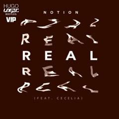Notion - Real Ft. Cecelia (HugoLogic Bootleg) VIP - 500 FOLLOWERS RELEASE