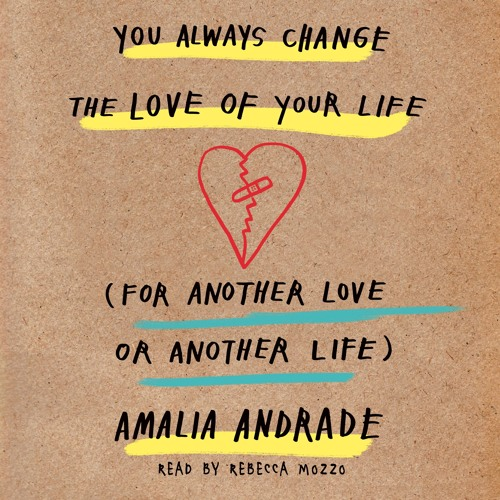 You Always Change the Love of your Life by Amalia Andrade, read by Rebecca Mozzo