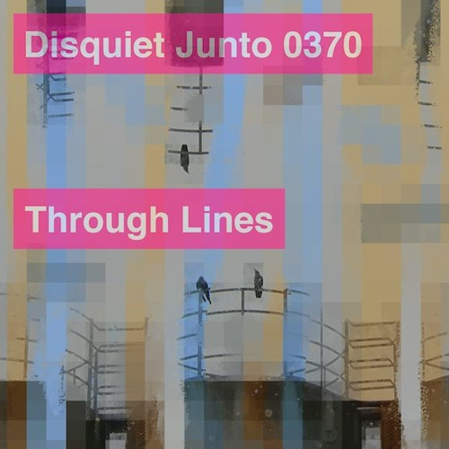 Disquiet Junto Project 0370: Through Lines