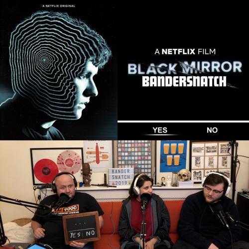 "072.2 - BLACK MIRROR: BANDERSNATCH (2018) ""YES"""