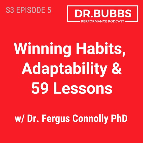 S3E5 // Winning Habits, Adaptability & 59 Lessons w/ Dr. Fergus Connolly PhD