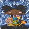 Hey Luciano! [Prod: Hurtboy AG x Foster]