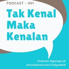 Podcast 001 - Tak Kenal Maka Kenalan - LudyWebiD