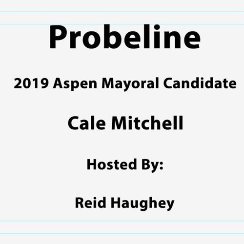 """Probeline - """"2019 Aspen Mayoral Candidate Cale Mitchell"""""""