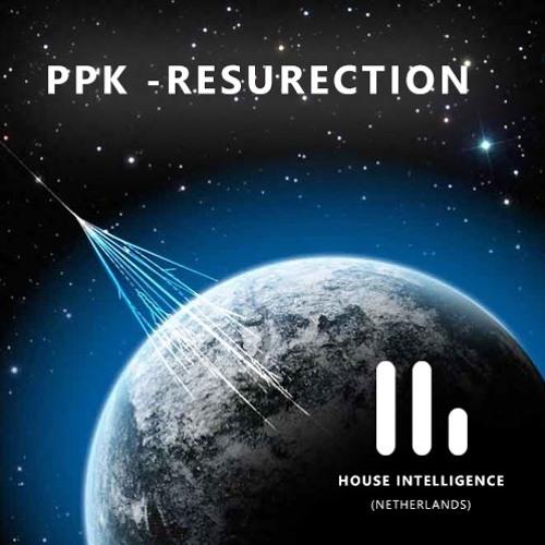 PPK - Resurection (House Intelligence Edit)PREVIEW!!