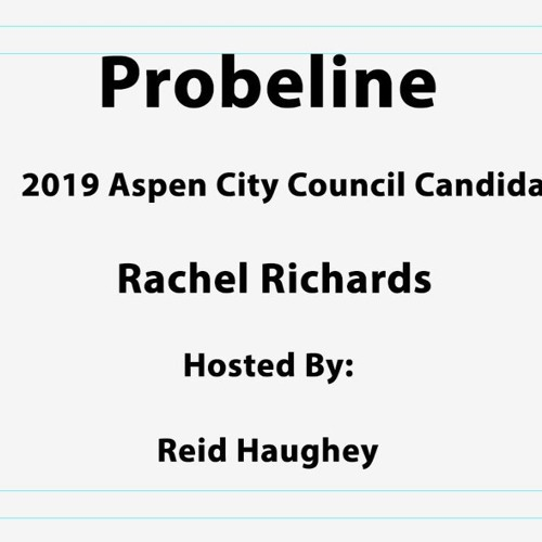 "Probeline - ""2019 Aspen City Council Candidate Rachel Richards"""