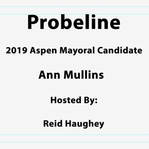 "Probeline - ""2019 Aspen Mayoral Candidate Ann Mullins"""