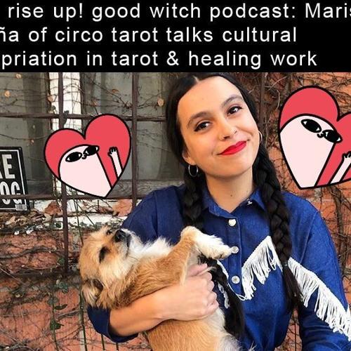 ep19: marisa de la peña from circo tarot talks cultural appropriation in tarot & healing work