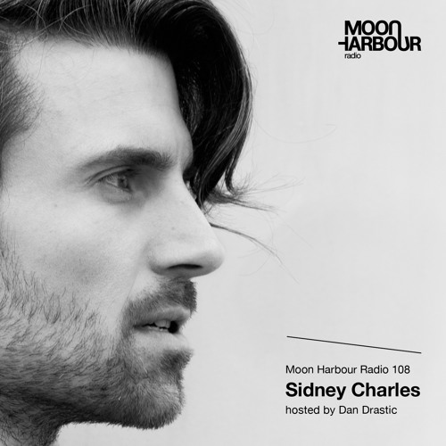 Moon Harbour Radio 108: Sidney Charles, hosted by Dan Drastic