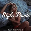Style Points Future House Mix Vol. 2 (Best of Future House, Deep House, EDM)