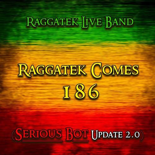 Raggatek Live Band -  Raggatek Comes (Serious Bot Update 2.0) - 186