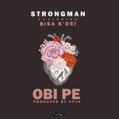Obi Pe (Feat Bisa K'Dei) [Prod By Apya]