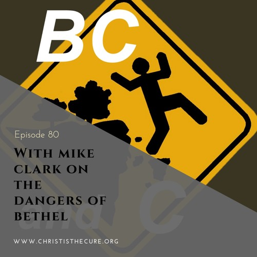 Ep. 080 - Special Guest Mike Clark on the Dangers of Bethel
