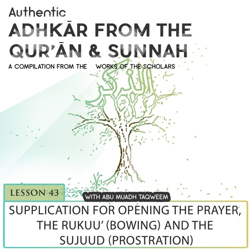 Lesson 43 Supplications for Opening the Prayer, Rukuu' (bowing) And Sujuud (Prostration)