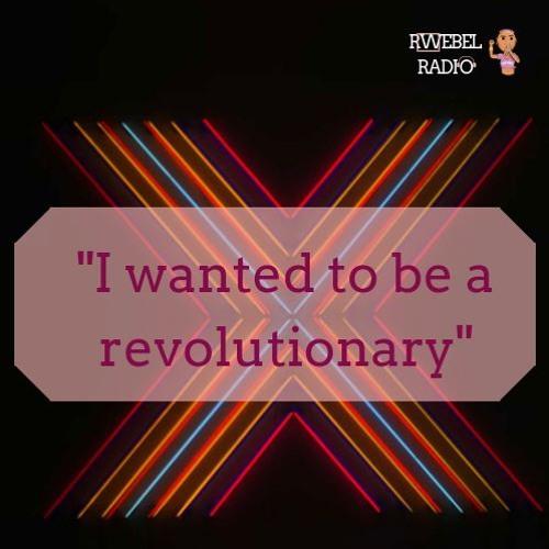 Rwebel Radio 101: I wanted to be Revolutionary