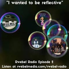 Rwebel Radio 102:  I wanted to be Reflective