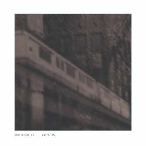 Mike Schommer - City Sleeps  -  Primary Colours (PCSS01)