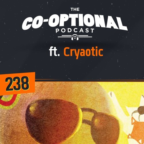The Co-Optional Podcast Ep. 238 ft. Cryaotic