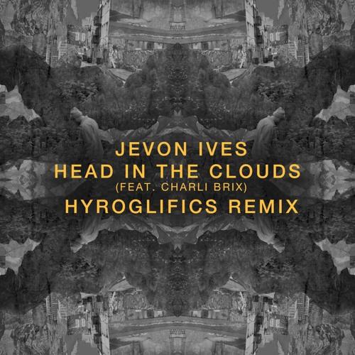 Jevon Ives - Head In The Clouds Feat. Charli Brix (Hyroglifics Remix) (Single) 2019