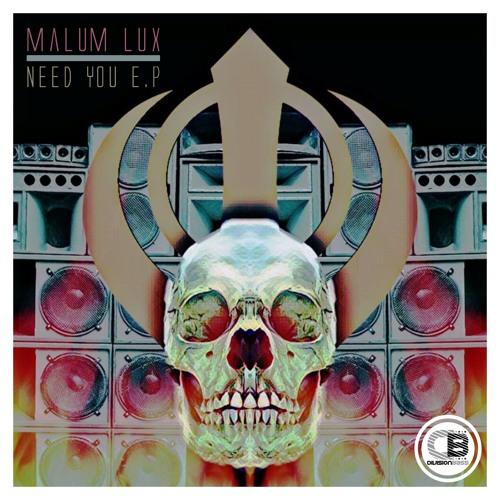 Need You E.P By Malum Lux